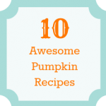 10 Awesome Pumpkin Recipes