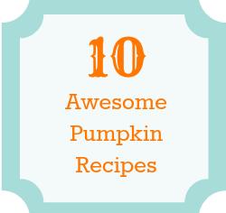 10 Awesome Pumpkin Recipes