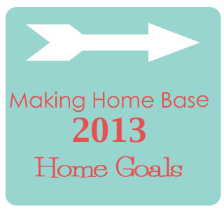 My Home Goals for 2013