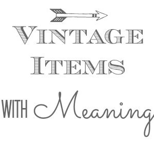 Vintage Items With Meaning, Sharing Little Trinkets With Big Meaning