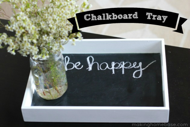 Chalkboard Tray Making Home Base
