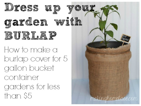 dress up your garden with burlap bag - 5 Gallon Bucket Garden