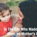 To The One Who Made Me A Mom, my thoughts on Mother's Day via Making Home Base
