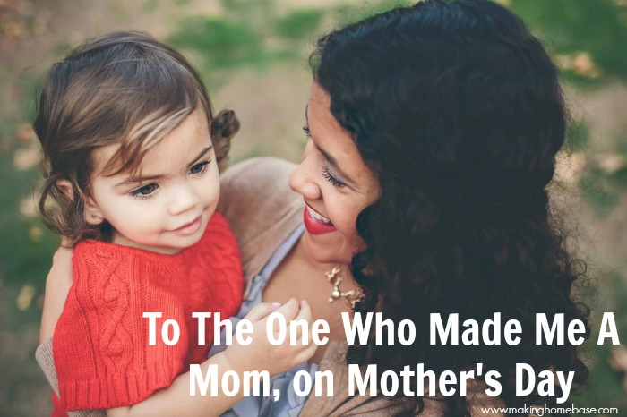 To The One Who Made Me A Mom, on mother's day