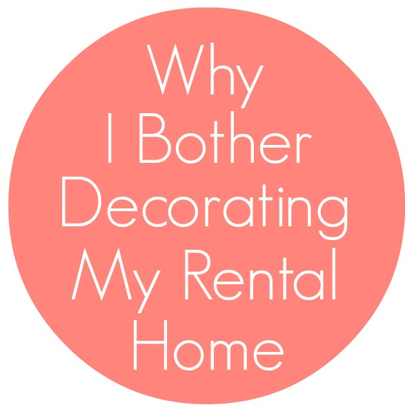 Why I Bother Decorating A Rental Home