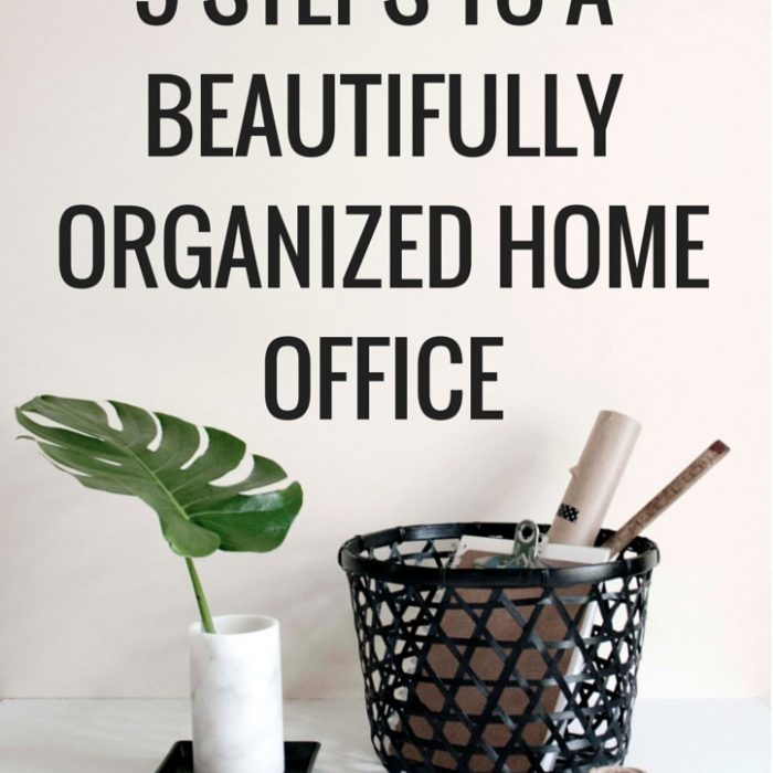 5 Steps to a Beautiful and Organized Home Office