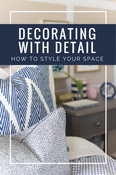 Decorating With Detail - How To Style Your Space