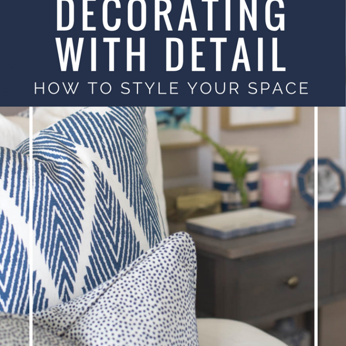 Decorating With Detail – How to Style Your Space