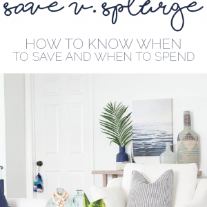 When to Save and When to Splurge on Home Decor