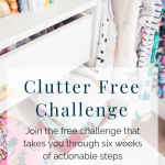 Clutter Free Challenge – Six Week Plan to Decluttering Your Home