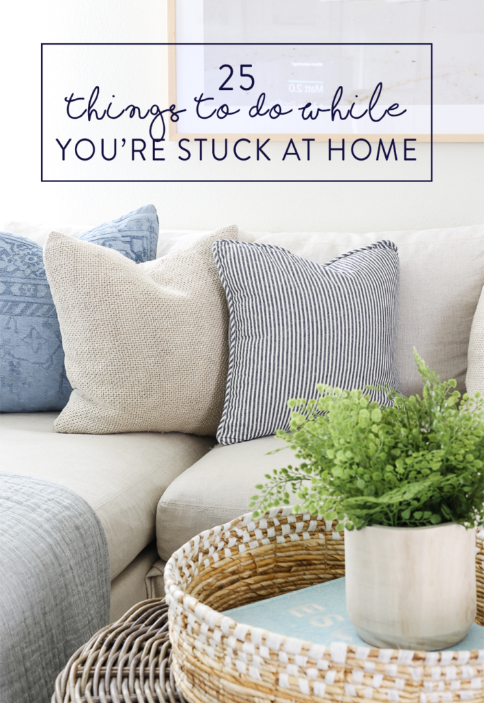 25 Things to do while you are stuck at home